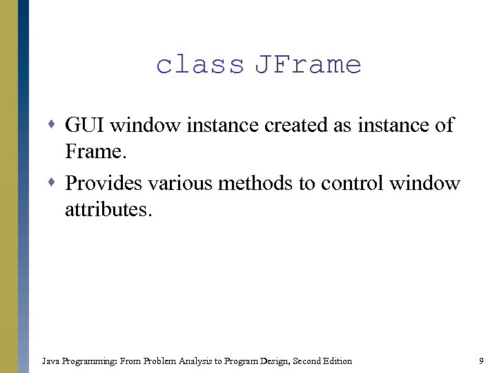 class JFrame s GUI window instance created as instance of Frame. s Provides various