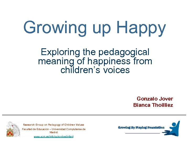 Growing up Happy Exploring the pedagogical meaning of happiness from children's voices Gonzalo Jover