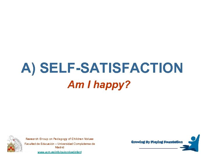 A) SELF-SATISFACTION Am I happy? Research Group on Pedagogy of Children Values Facultad de