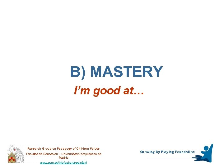 B) MASTERY I'm good at… Research Group on Pedagogy of Children Values Facultad de