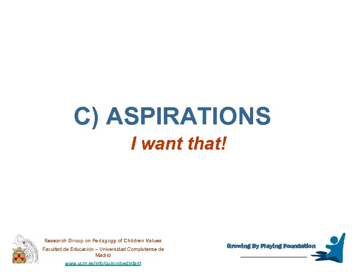 C) ASPIRATIONS I want that! Research Group on Pedagogy of Children Values Facultad de