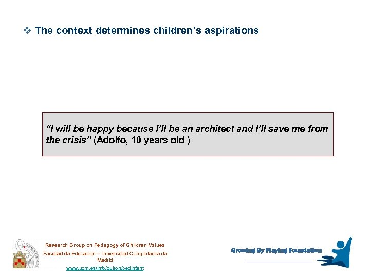 """v The context determines children's aspirations """"I will be happy because I'll be an"""