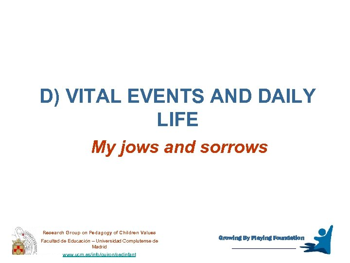 D) VITAL EVENTS AND DAILY LIFE My jows and sorrows Research Group on Pedagogy