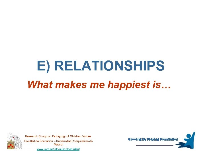 E) RELATIONSHIPS What makes me happiest is… Research Group on Pedagogy of Children Values
