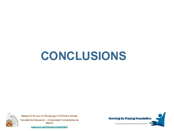 CONCLUSIONS Research Group on Pedagogy of Children Values Facultad de Educación – Universidad Complutense