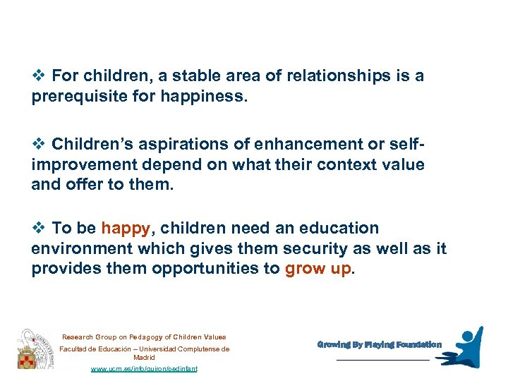 v For children, a stable area of relationships is a prerequisite for happiness. v