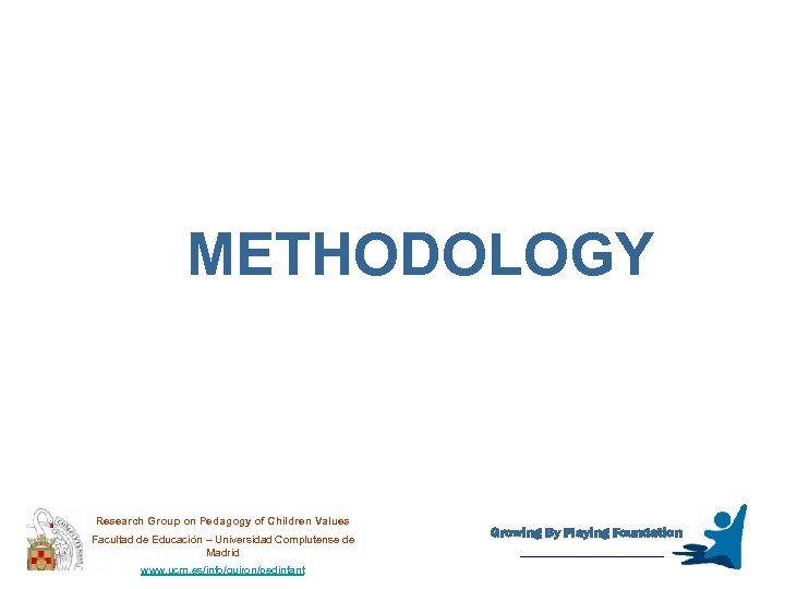 METHODOLOGY Research Group on Pedagogy of Children Values Facultad de Educación – Universidad Complutense