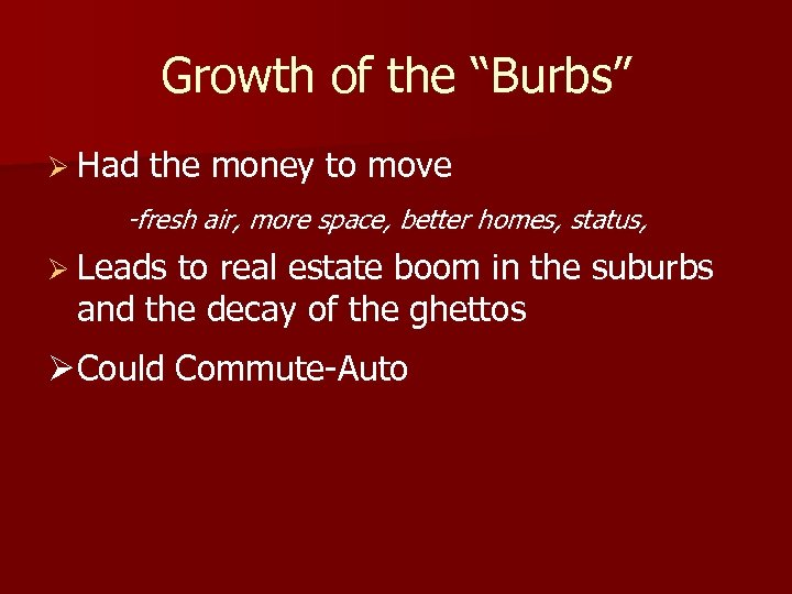"Growth of the ""Burbs"" Ø Had the money to move -fresh air, more space,"