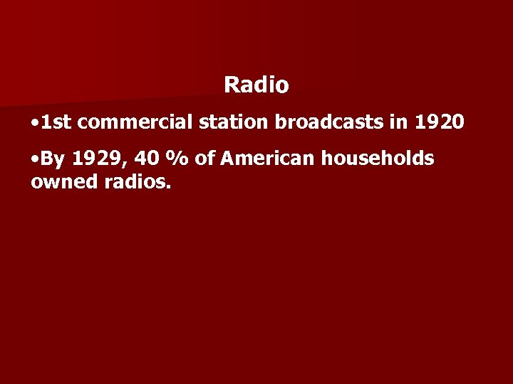 Radio • 1 st commercial station broadcasts in 1920 • By 1929, 40 %
