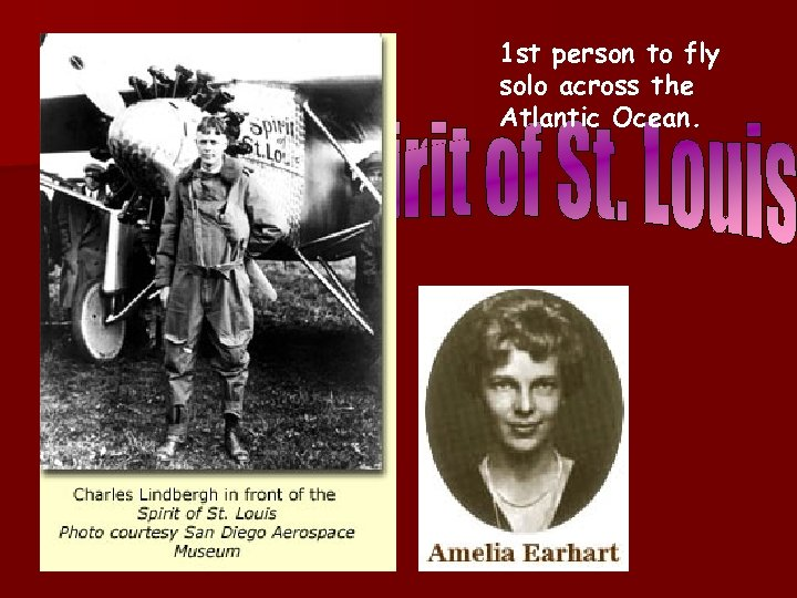 1 st person to fly solo across the Atlantic Ocean. May 20, 1927 Charles