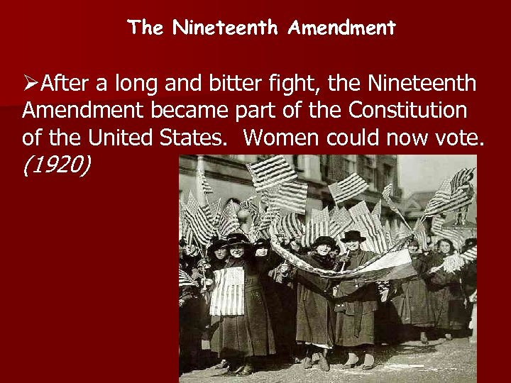 The Nineteenth Amendment ØAfter a long and bitter fight, the Nineteenth Amendment became part