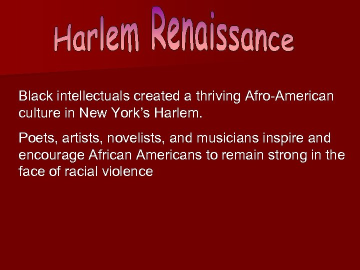 Black intellectuals created a thriving Afro-American culture in New York's Harlem. Poets, artists, novelists,