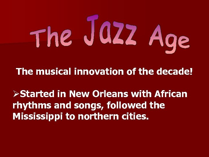 The musical innovation of the decade! ØStarted in New Orleans with African rhythms and