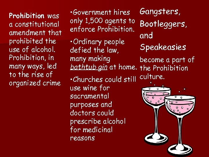 Prohibition was a constitutional amendment that prohibited the use of alcohol. Prohibition, in many