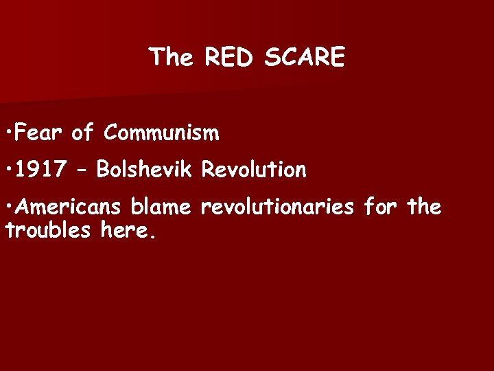 The RED SCARE • Fear of Communism • 1917 – Bolshevik Revolution • Americans