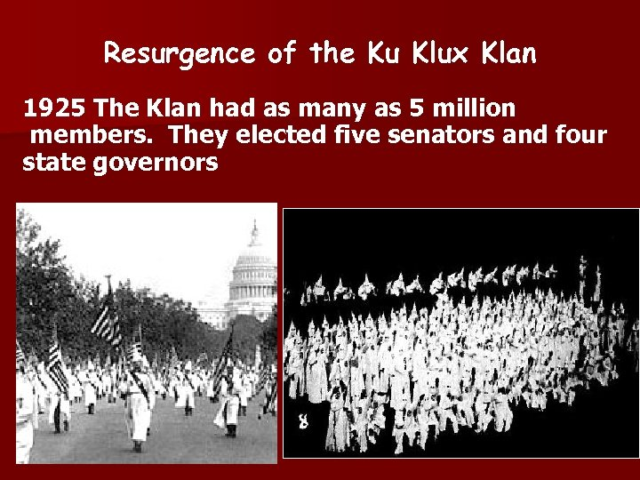 Resurgence of the Ku Klux Klan 1925 The Klan had as many as 5