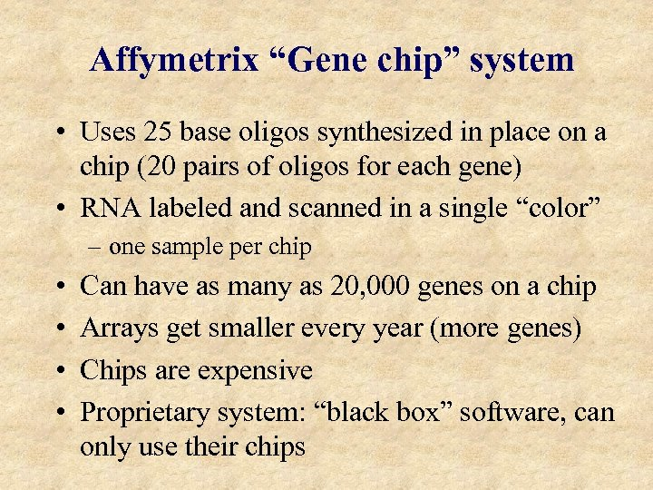 "Affymetrix ""Gene chip"" system • Uses 25 base oligos synthesized in place on a"