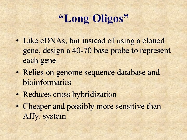 """Long Oligos"" • Like c. DNAs, but instead of using a cloned gene, design"