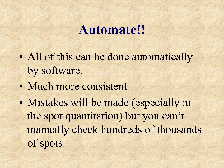 Automate!! • All of this can be done automatically by software. • Much more