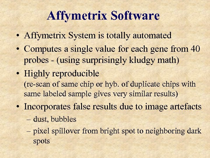 Affymetrix Software • Affymetrix System is totally automated • Computes a single value for