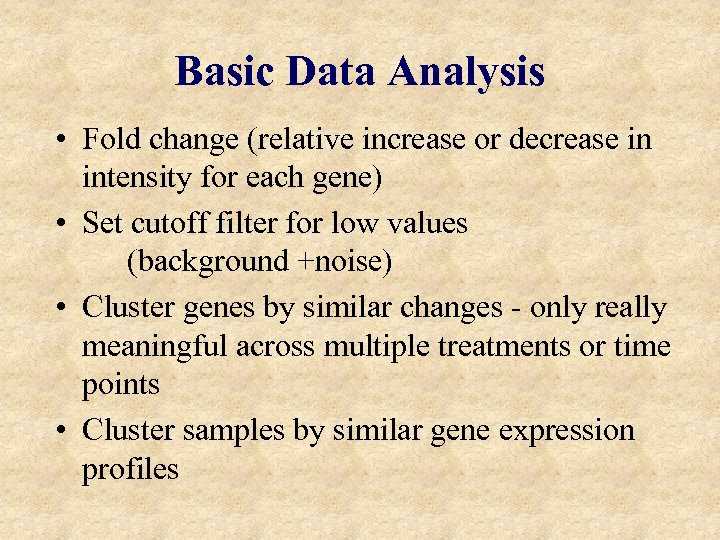 Basic Data Analysis • Fold change (relative increase or decrease in intensity for each