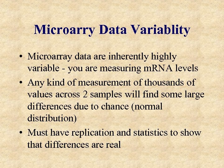 Microarry Data Variablity • Microarray data are inherently highly variable - you are measuring