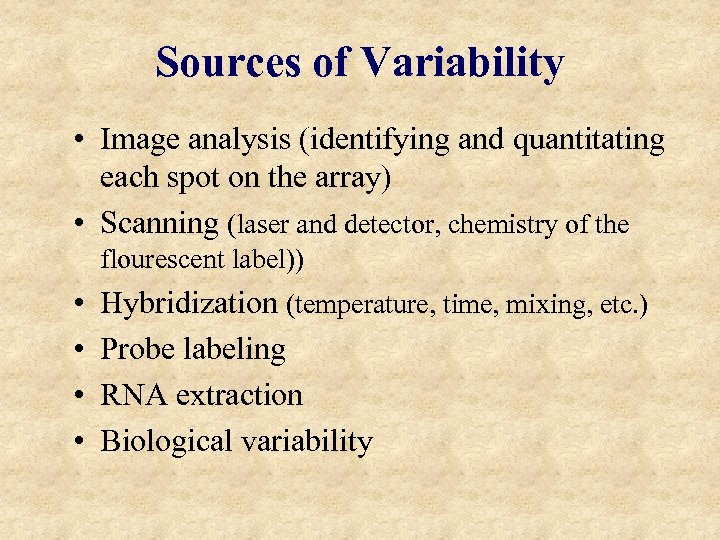 Sources of Variability • Image analysis (identifying and quantitating each spot on the array)