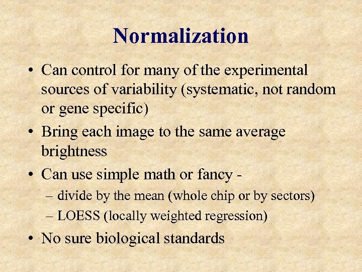 Normalization • Can control for many of the experimental sources of variability (systematic, not
