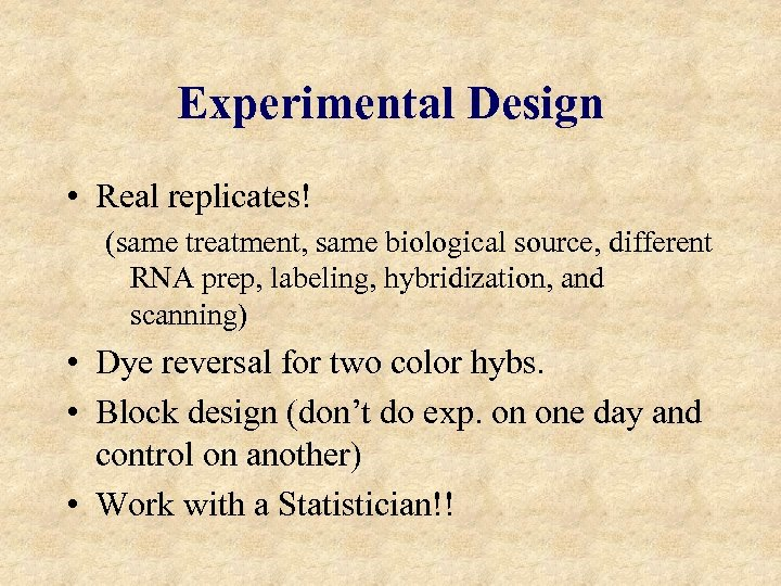 Experimental Design • Real replicates! (same treatment, same biological source, different RNA prep, labeling,
