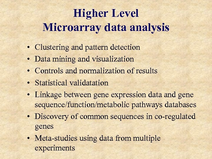 Higher Level Microarray data analysis • • • Clustering and pattern detection Data mining