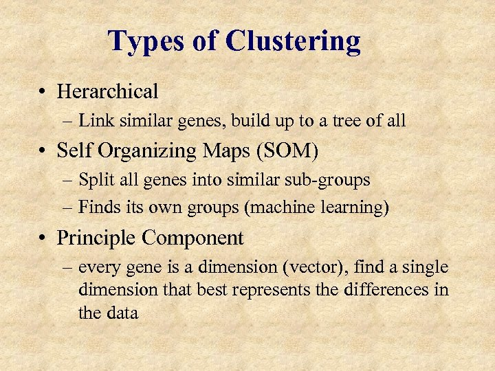 Types of Clustering • Herarchical – Link similar genes, build up to a tree