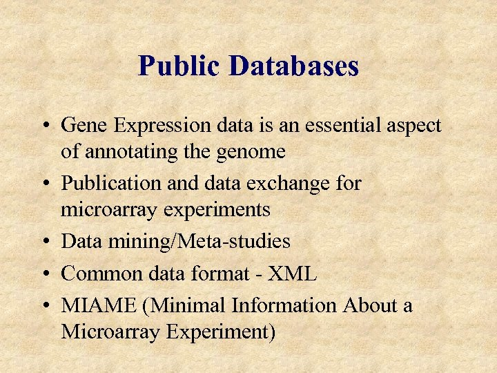 Public Databases • Gene Expression data is an essential aspect of annotating the genome