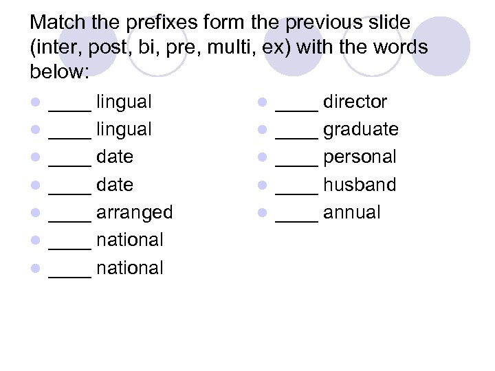 Match the prefixes form the previous slide (inter, post, bi, pre, multi, ex) with