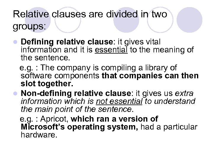 Relative clauses are divided in two groups: Defining relative clause: it gives vital information