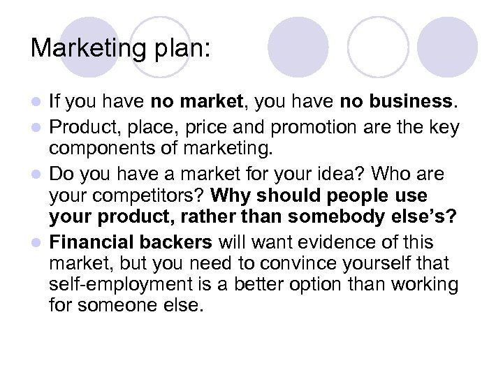 Marketing plan: If you have no market, you have no business. l Product, place,