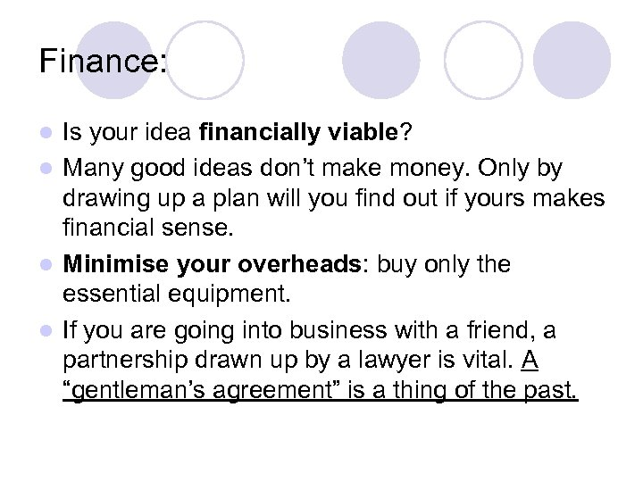 Finance: Is your idea financially viable? l Many good ideas don't make money. Only