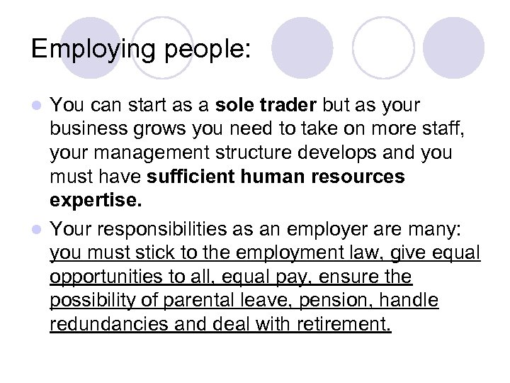 Employing people: You can start as a sole trader but as your business grows