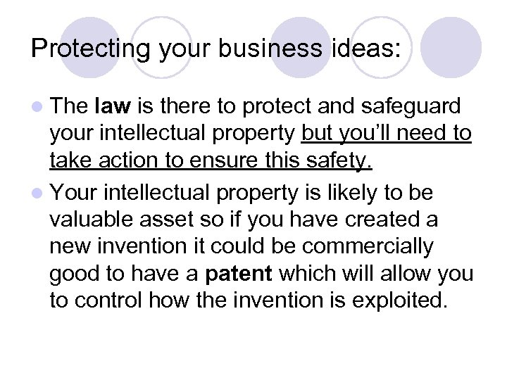 Protecting your business ideas: l The law is there to protect and safeguard your