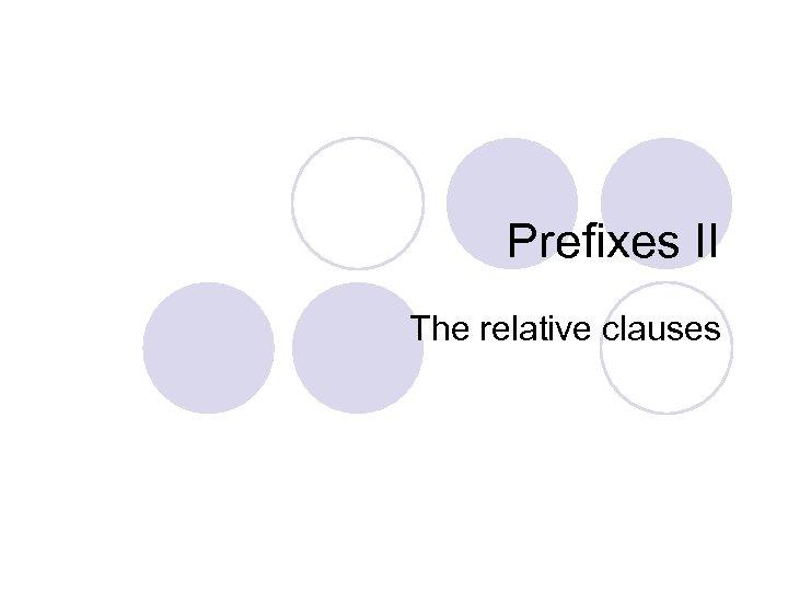 Prefixes II The relative clauses