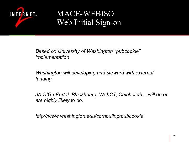 """MACE-WEBISO Web Initial Sign-on Based on University of Washington """"pubcookie"""" implementation Washington will developing"""