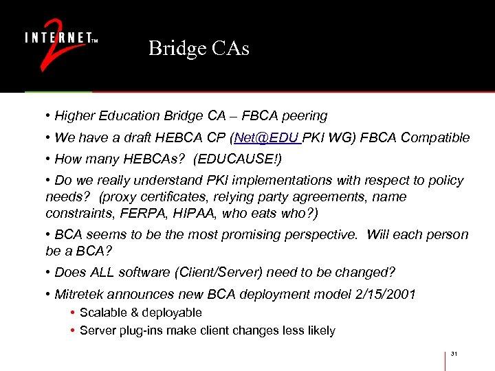 Bridge CAs • Higher Education Bridge CA – FBCA peering • We have a