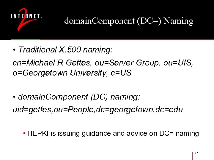 domain. Component (DC=) Naming • Traditional X. 500 naming: cn=Michael R Gettes, ou=Server Group,