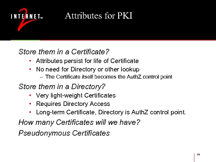 Attributes for PKI Store them in a Certificate? • Attributes persist for life of