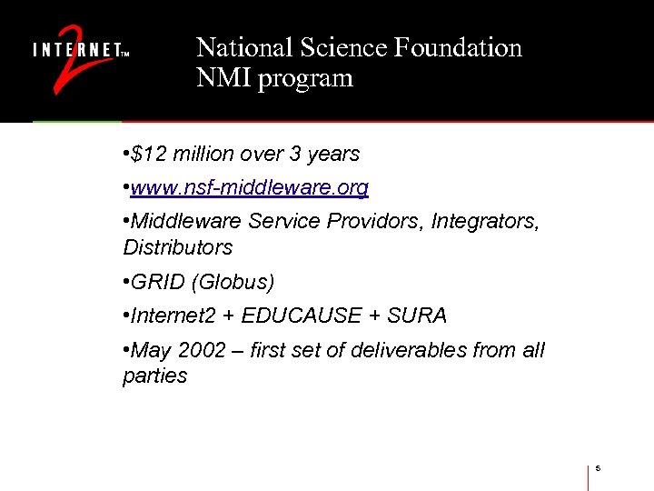 National Science Foundation NMI program • $12 million over 3 years • www. nsf-middleware.