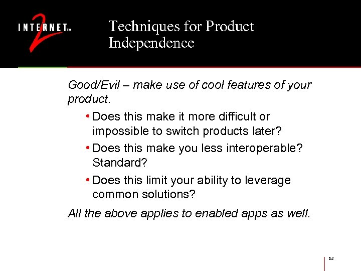 Techniques for Product Independence Good/Evil – make use of cool features of your product.