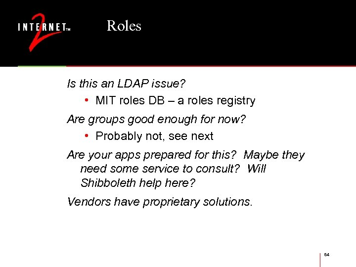 Roles Is this an LDAP issue? • MIT roles DB – a roles registry