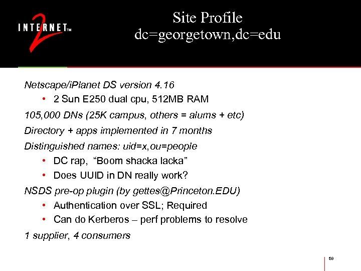 Site Profile dc=georgetown, dc=edu Netscape/i. Planet DS version 4. 16 • 2 Sun E