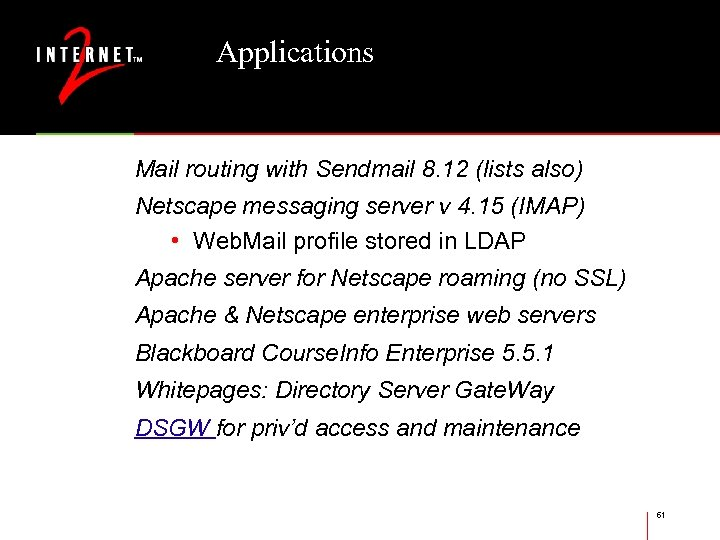 Applications Mail routing with Sendmail 8. 12 (lists also) Netscape messaging server v 4.