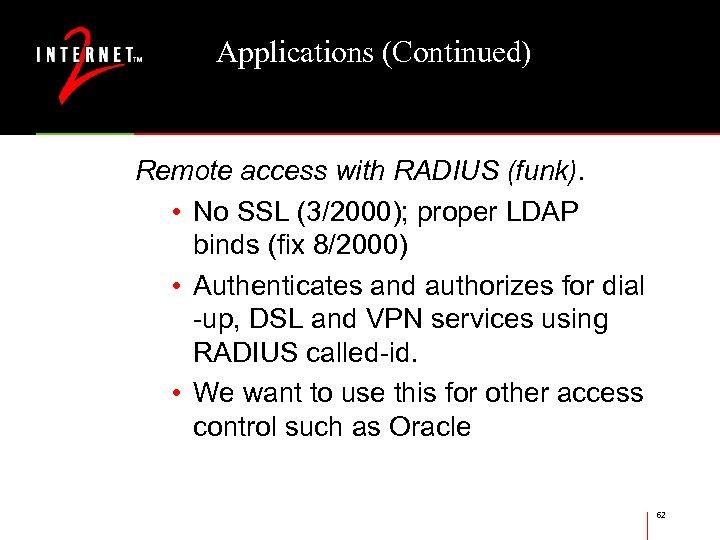 Applications (Continued) Remote access with RADIUS (funk). • No SSL (3/2000); proper LDAP binds