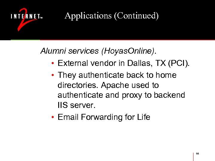 Applications (Continued) Alumni services (Hoyas. Online). • External vendor in Dallas, TX (PCI). •